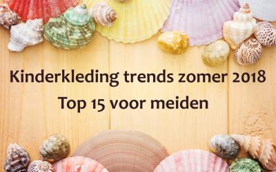 Kinderkleding trends zomer 2018 – Top 15 voor meiden